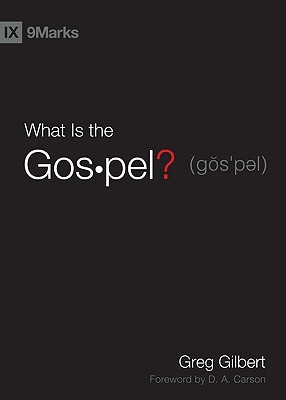 What Is the Gospel? by Greg Gilbert