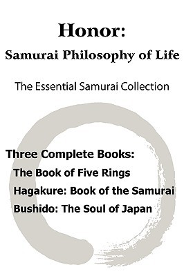 Honor: Samurai Philosophy of Life - The Essential Samurai Collection, The Book of Five Rings, Hagakure: The Way of the Samurai, Bushido: The Soul of Japan.