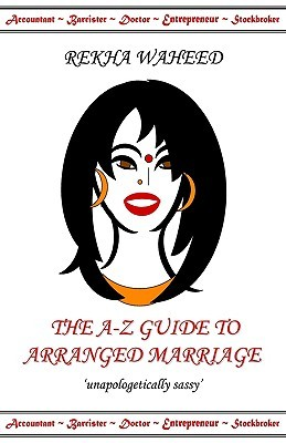 The A-Z Guide to Arranged Marriage by Rekha Waheed