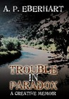 Trouble in Paradox: A Creative Memoir