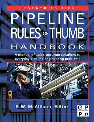 Pipeline Rules of Thumb Handbook: Quick and Accurate Solutions to Your Everyday Pipeline Problems