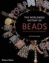 The Worldwide History of Beads: Ancient, Ethnic, Contemporary