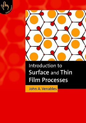 Introduction to Surface and Thin Film Processes by John A. Venables