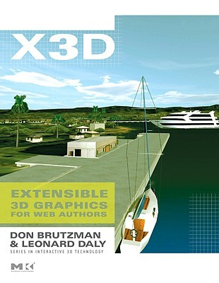 X3D: Extensible 3D Graphics for Web Authors: Extensible 3D Graphics for Web Authors Vol 1 (The Morgan Kaufmann Series in Computer Graphics)