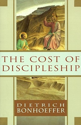The Cost of Discipleship by Dietrich Bonhoeffer