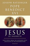 Jesus of Nazareth, Part Two: Holy Week: From the Entrance into Jerusalem to the Resurrection