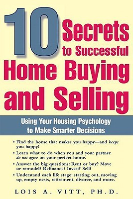 10 Secrets to Successful Home Buying and Selling: Using Your Housing Psychology to Make Smarter Decisions
