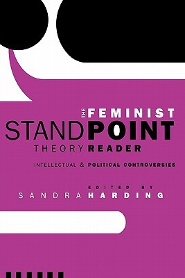 The Feminist Standpoint Theory Reader by Sandra G. Harding
