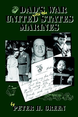 Dad's War with the United States Marines by Peter H. Green