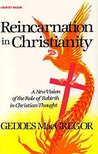 Reincarnation in Christianity: A New Vision of the Role of Rebirth in Christian Thought