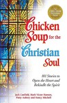 Chicken Soup for the Christian Soul: 101 Stories to Open the Heart and Rekindle the Spirit (Chicken Soup for the Soul (Paperback Health Communications))