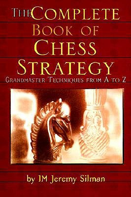 The Complete Book of Chess Strategy by Jeremy Silman