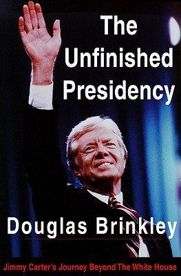 The Unfinished Presidency by Douglas G. Brinkley