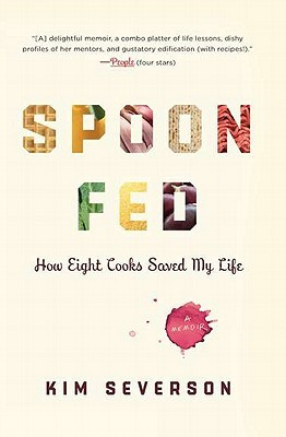 Spoon Fed: How Eight Cooks Saved My Life