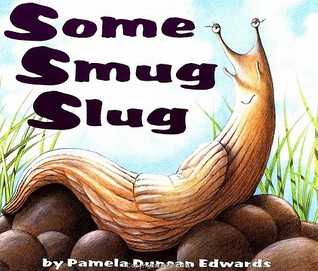 Some Smug Slug by Pamela Duncan Edwards