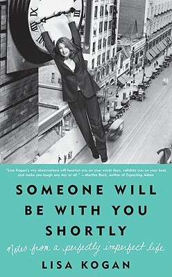 Someone Will Be with You Shortly by Lisa Kogan