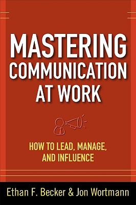 Mastering Communication at Work by Ethan F. Becker