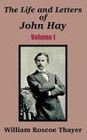 The Life and Letters of John Hay, Vol. I