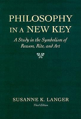 Philosophy in a New Key: A Study in the Symbolism of Reason, Rite, and Art