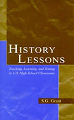 History Lessons: Teaching, Learning, and Testing in U.S. High School Classrooms