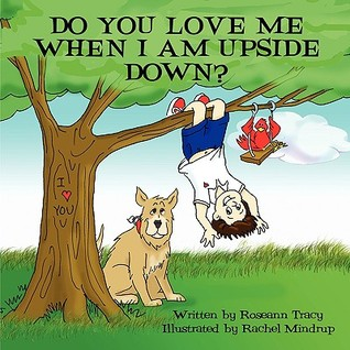 Do You Love Me When I Am Upside Down?