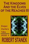 The Kingdoms and the Elves of the Reaches III (Keeper Martin's Tales, #3)