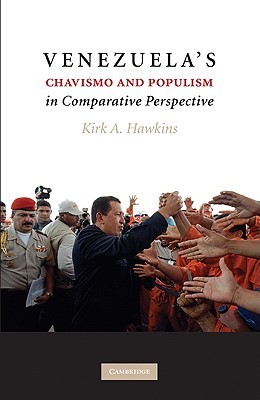Venezuela's Chavismo and Populism in Comparative Perspective by Kirk A. Hawkins