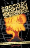 The Manhattan Project: Big Science and the Atom Bomb. Jeff Hughes