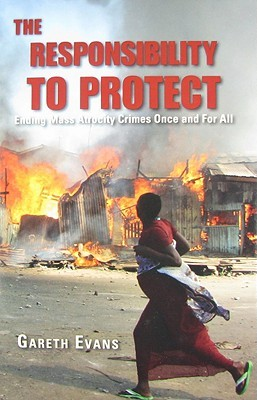 The Responsibility to Protect by Gareth Evans