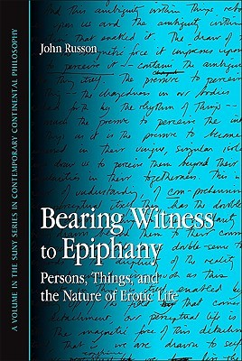 Bearing Witness to Epiphany: Persons, Things, and the Nature of Erotic Life