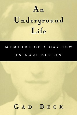 An Underground Life by Gad Beck