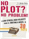 No Plot? No Problem! by Chris Baty
