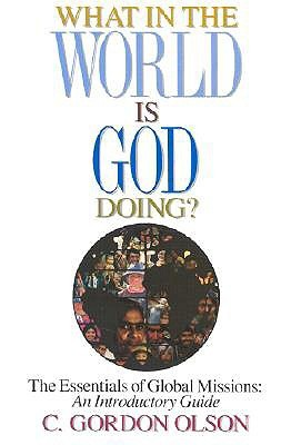 What in the World Is God Doing by C. Gordon Olson