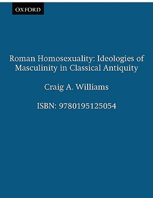 Roman Homosexuality: Ideologies Of Masculinity In Classical Antiquity