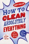 How To Clean Absolutely Everything