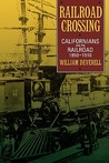 Railroad Crossing: Californians and the Railroad, 1850-1910