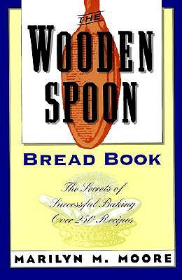 The Wooden Spoon Bread Book: The Secrets of Successful Baking
