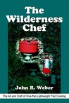 The Wilderness Chef: The Art and Craft of One-Pan Lightweight Trail Cooking