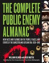 The Complete Public Enemy Almanac: New Facts and Features on the People, Places, and Events of the Gangsters and Outlaw Era: 1920-1940
