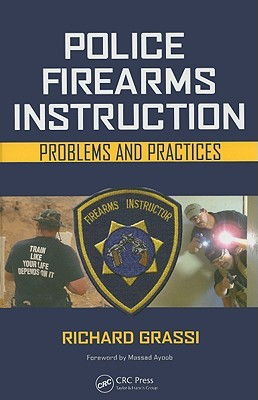 Police Firearms Instruction: Problems and Practices Richard Grassi
