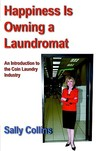 Happiness Is Owning a Laundromat: An Introduction to the Coin Laundry Industry
