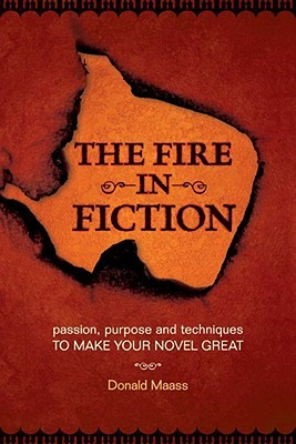 The Fire in Fiction by Donald Maass