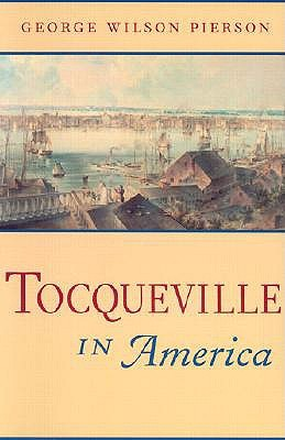 Tocqueville in America by George Wilson Pierson