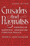 Crusaders and Pragmatists: Movers of Modern American Foreign Policy