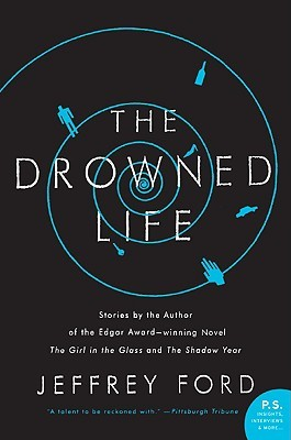 The Drowned Life by Jeffrey Ford