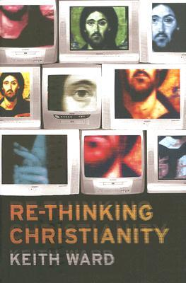 Re-thinking Christianity by Keith Ward
