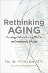 Rethinking Aging: Growing Old and Living Well in an Overtreated Society