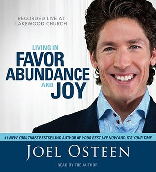 Living in Favor, Abundance and Joy by Joel Osteen