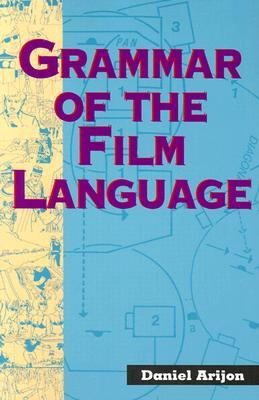 Grammar of the Film Language by Daniel Arijon