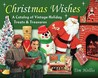 Christmas Wishes: A Catalog of Vintage Holiday Treats and Treasures